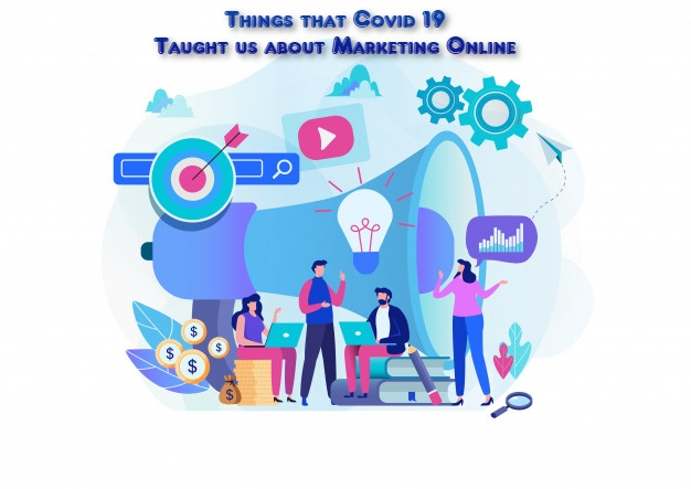 Things that Covid 19 Taught us about Marketing Online
